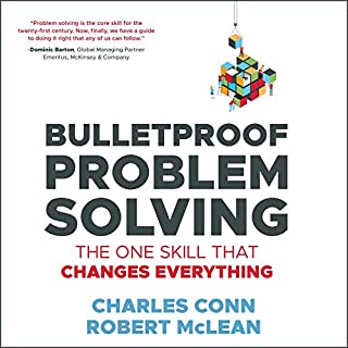 Bulletproof Problem Solving     The One Skill That Changes Everything              By:                                                                                                                                 Charles Conn,                                                                                        Robert McLean                               Narrated by:                                                                                                                                 Jonathan Cowley                      Length: 7 hrs and 34 mins     Not rated yet     Overall 0.0