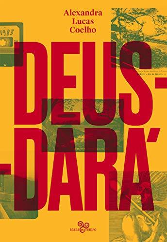 Deus-dará: Sete dias na vida de São Sebastião do Rio de Janeiro, ou o apocalipse segundo Lucas, Judite, Zaca, Tristão, Inês, Gabriel & Noé