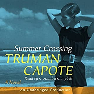 Summer Crossing     A Novel              By:                                                                                                                                 Truman Capote                               Narrated by:                                                                                                                                 Cassandra Campbell                      Length: 3 hrs and 25 mins     52 ratings     Overall 3.7