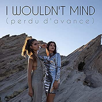 I Wouldn't Mind (Perdu d'Avance)