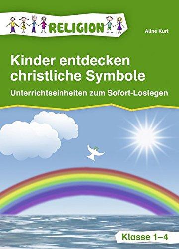 Kinder entdecken christliche Symbole: Unterrichtseinheiten zum Sofort-Loslegen