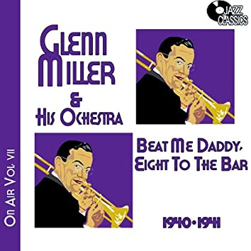 Glenn Miller on Air Volume 7 - Beat Me Daddy, Eight to the Bar