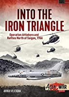Into the Iron Triangle: Operation Attleboro and Battles North of Saigon, 1966 (Asia at War)