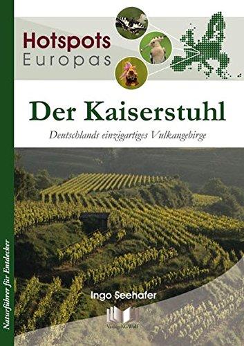 Der Kaiserstuhl: Deutschlands einzigartiges Vulkangebirge (Hotspots Europas, Band 3)