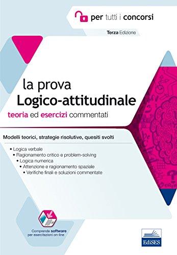 La prova a test logico-attitudinale. Teoria ed esercizi commentati. Manuale completo per tutti i concorsi. Con software di simulazione