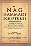 The Nag Hammadi Scriptures: The Revised and Updated Translation of Sacred Gnostic Texts Complete in One Volume - Marvin W. Meyer