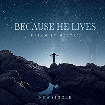 Because He Lives (feat. Masta S)