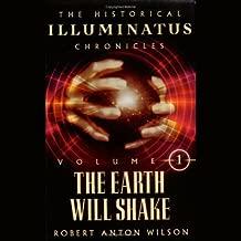 The Earth Will Shake: The Historical Illuminatus Chronicles Vol. I