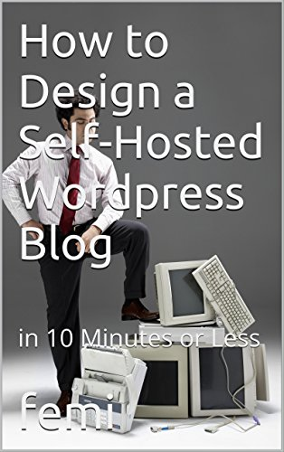How to Design a Self-Hosted WordPress Blog: in 10 Minutes or Less (English Edition)