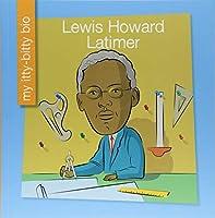Lewis Howard Latimer (My Itty-Bitty Bio)