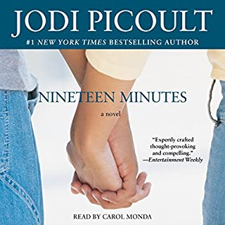 Nineteen Minutes     A Novel              By:                                                                                                                                 Jodi Picoult                               Narrated by:                                                                                                                                 Carol Monda                      Length: 21 hrs and 4 mins     241 ratings     Overall 4.6