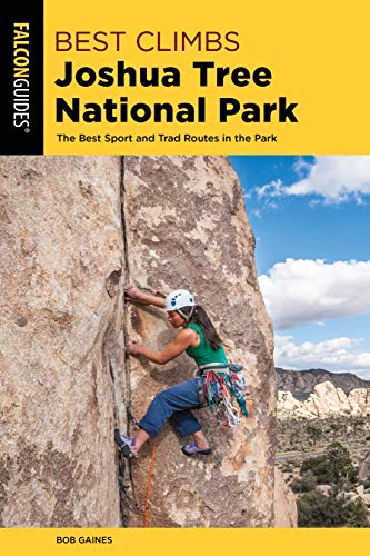 Best Climbs Joshua Tree National Park: The Best Sport And Trad Routes in the Park (Falcon Guides Best Climbs)