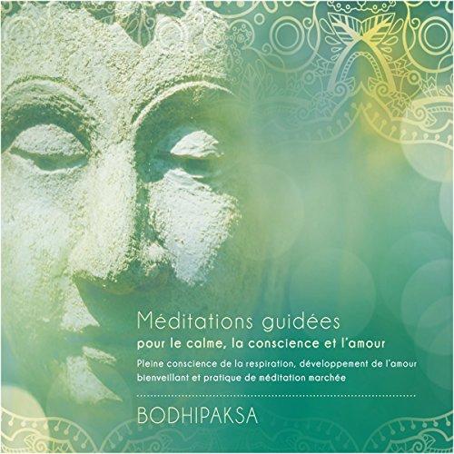Méditations guidées pour le calme, la conscience et l'amour : Pleine conscience de la respiration, développement de l'amour bienveillant et pratique de méditation marchée audiobook cover art
