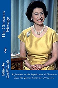 [Geoff Waugh]のThe Christmas Message: Reflections on the Significance of Christmas from The Queen's Christmas Broadcasts (English Edition)