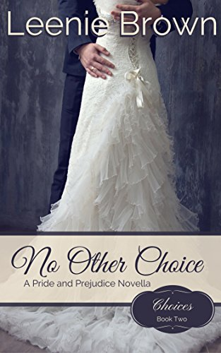 No Other Choice: A Pride and Prejudice Novella (Choices Book 2) by [Leenie Brown]