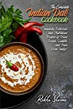 The Complete Indian Dal Cookbook: Insanely Delicious and Nutritious Recipes of Dried Beans, Lentils,...