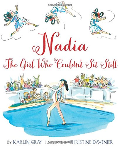 Compare Textbook Prices for Nadia: The Girl Who Couldn't Sit Still Illustrated Edition ISBN 9780544319608 by Gray, Karlin,Davenier, Christine