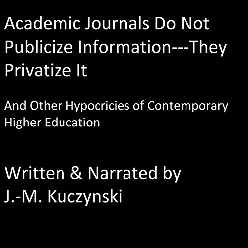 Academic Journals Do Not Publicize Information - They Privatize It audiobook cover art
