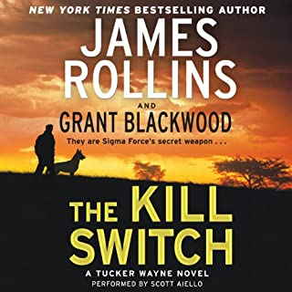 The Kill Switch     Tucker Wayne, Book 1              Written by:                                                                                                                                 James Rollins,                                                                                        Grant Blackwood                               Narrated by:                                                                                                                                 Scott Aiello                      Length: 14 hrs and 21 mins     2 ratings     Overall 4.5