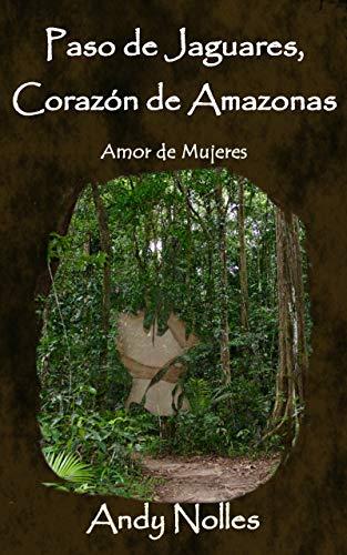 Paso de Jaguares, Corazón de Amazonas: Amor de Mujeres