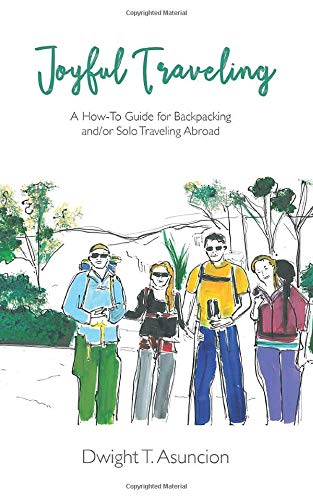Joyful Traveling: A How-To Guide for Backpacking and/or Solo Traveling Abroad