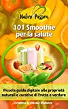 101 Smoothie per la salute: Piccola guida digitale alle proprietà naturali e curative di frutta e verdure (Nature Passion Vol. 2) (Italian Edition)