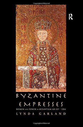 Byzantine Empresses: Women and Power in Byzantium AD 527-1204