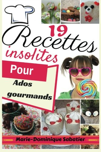 19 recettes insolites pour ados gourmands1: Des recettes testées et validées par des ados gloutons (French Edition) download ebooks PDF Books