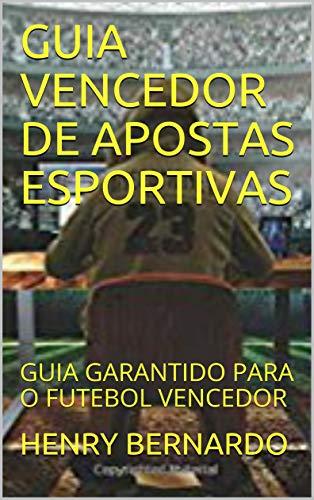 GUIA VENCEDOR DE APOSTAS ESPORTIVAS: GUIA GARANTIDO PARA O FUTEBOL VENCEDOR