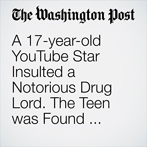 A 17-year-old YouTube Star Insulted a Notorious Drug Lord. The Teen was Found With At Least 15 Bullet Wounds. copertina