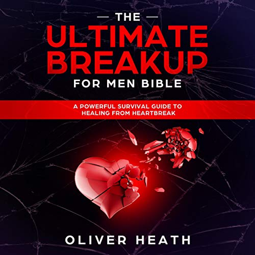 『The Ultimate Breakup for Men Bible: A Powerful Survival Guide to Healing from Heartbreak』のカバーアート