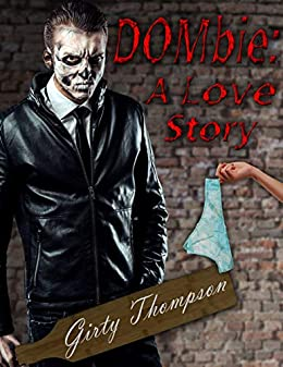 DOMbie: A Love Story (DOMbieland: A Zombie Billionaire Series Book 1) by [Girty Thompson]