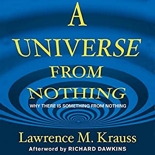 A Universe from Nothing     Why There Is Something Rather Than Nothing              Written by:                                                                                                                                 Lawrence M. Krauss                               Narrated by:                                                                                                                                 Lawrence M. Krauss,                                                                                        Simon Vance                      Length: 5 hrs and 32 mins     26 ratings     Overall 4.7