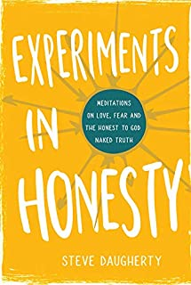 Experiments in Honesty: Meditations on Love, Fear and the Honest to God Naked Truth