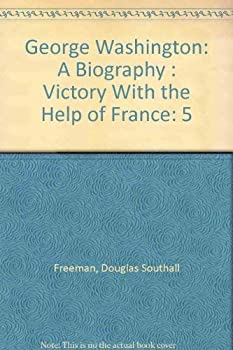 George Washington: A Biography : Victory With the Help of France - Book #5 of the George Washington