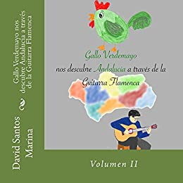Gallo Verdemayo nos descubre Andalucía a través de la Guitarra Flamenca: Volumen II (Las Grandes Aventuras Flamencas de Gallo Verdemayo nº 2) eBook: Marina, David Santos, Yusta Gilabert, Ruth, Santos Marina, David: