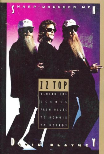 Sharp Dressed Men: ZZ Top Behind the Scenes from Blues to Boogie to Beards by David Blayney (1994-05-01)