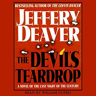 Devil's Teardrop     A Novel of the Last Night of the Century              By:                                                                                                                                 Jeffery Deaver                               Narrated by:                                                                                                                                 William Dufris                      Length: 11 hrs and 47 mins     39 ratings     Overall 4.3