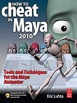 How to Cheat in Maya 2010  Tools and Techniques for the Maya Animator