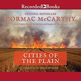 Cities of the Plain     The Border Trilogy, Book Three              Written by:                                                                                                                                 Cormac McCarthy                               Narrated by:                                                                                                                                 Frank Muller                      Length: 9 hrs and 11 mins     2 ratings     Overall 5.0