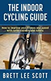 the indoor cycling guide: how to improve your fitness and speed with turbo trainers and rollers (iron training tips) (english edition)