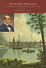 Gentlemen Merchants: A Charleston Family's Odyssey, 1828-1870