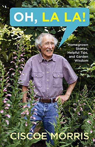 Oh, La La!: Homegrown Stories, Helpful Tips, and Garden Wisdom