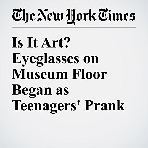Is It Art? Eyeglasses on Museum Floor Began as Teenagers' Prank audiobook cover art