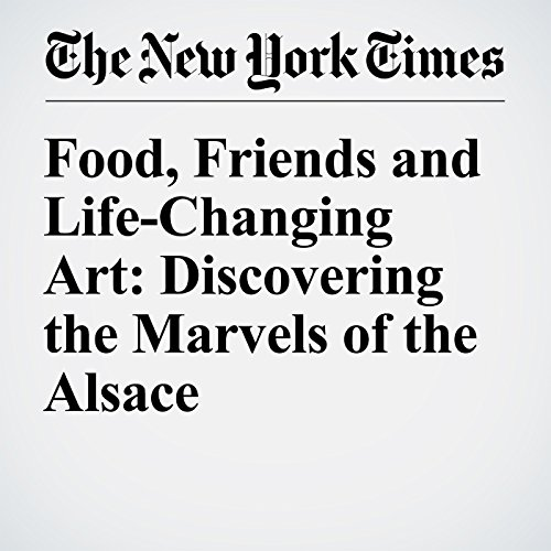 Food, Friends and Life-Changing Art: Discovering the Marvels of the Alsace audiobook cover art
