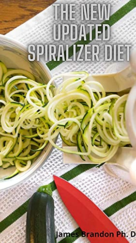 The New Updated Spiralizer Diet : Succulent Spiralizer Recipes For Your Vegetables, Zoodle, Paderno And Veggetti Slicers (English Edition)
