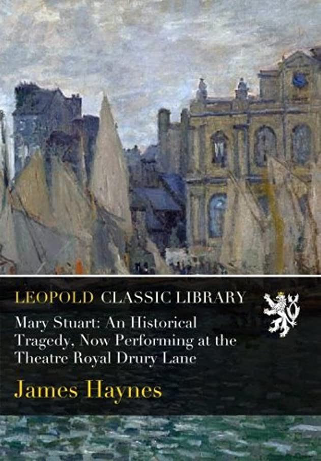 キャビン記録ゴミMary Stuart: An Historical Tragedy, Now Performing at the Theatre Royal Drury Lane