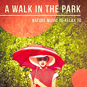 'A Walk in the Park' - Nature Music to Relax to
