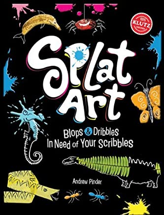 Splat Art: Blops and Dribbles in Need of Your Scribbles by Andrew Pinder (2012-02-15)