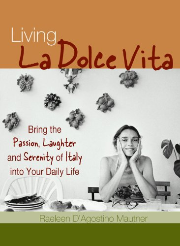 Living La Dolce Vita: Bring the Passion, Laughter and Serenity of Italy into Your Daily Life (English Edition)